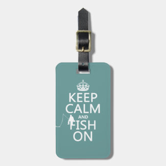 Keep Calm and Fish On (all colors) Bag Tag