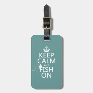 Keep Calm and Fish On (all colors) Luggage Tag
