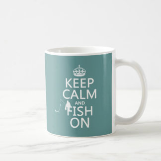 Keep Calm and Fish On (all colors) Classic White Coffee Mug