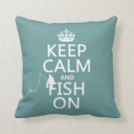Keep Calm and Fish On (all colors) Pillow