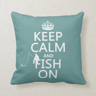 Keep Calm and Fish On (all colors) Throw Pillow