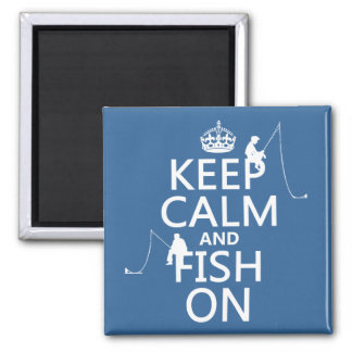 Keep Calm and Fish On - customizable colours 2 Inch Square Magnet