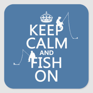 Keep Calm and Fish On - customizable colours Square Sticker