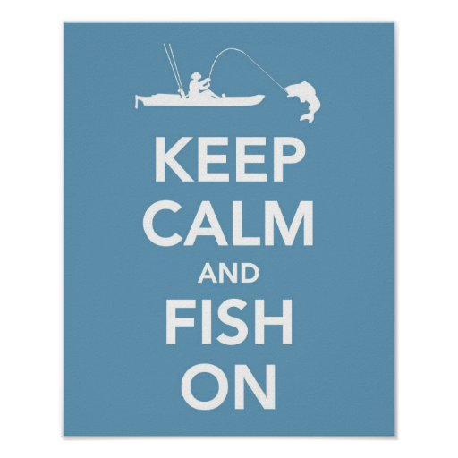 Keep Calm and Fish On Posters