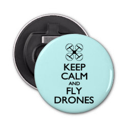 Button Bottle Opener with Keep Calm and Fly Drones design