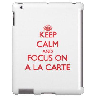 Keep calm and focus on A LA CARTE
