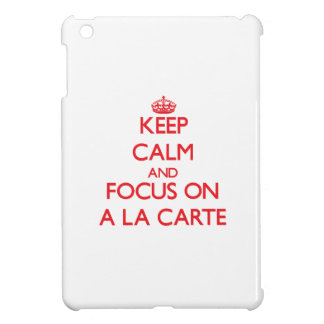 Keep calm and focus on A LA CARTE Cover For The iPad Mini