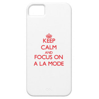 Keep calm and focus on A LA MODE iPhone 5 Covers