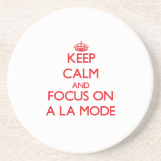 Keep calm and focus on A LA MODE Beverage Coaster
