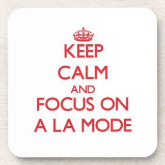 Keep calm and focus on A LA MODE Drink Coaster