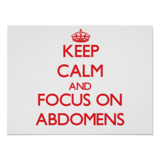 Keep calm and focus on ABDOMENS Posters