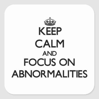 Keep Calm And Focus On Abnormalities Square Sticker