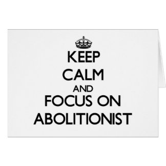 Keep Calm And Focus On Abolitionist Cards