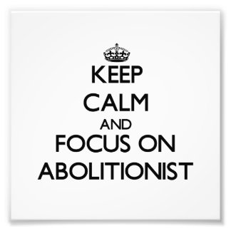Keep Calm And Focus On Abolitionist Photographic Print
