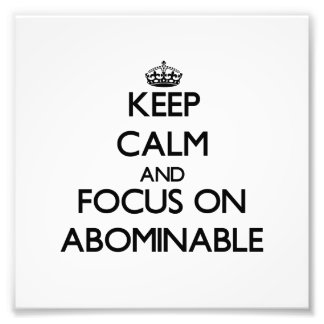Keep Calm And Focus On Abominable Photograph