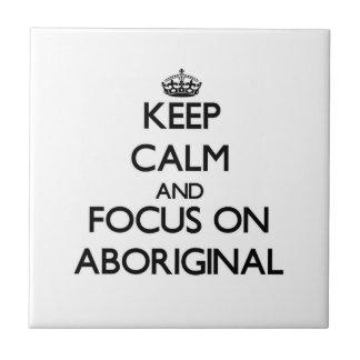 Keep Calm And Focus On Aboriginal Ceramic Tile