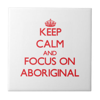 Keep calm and focus on ABORIGINAL Tile