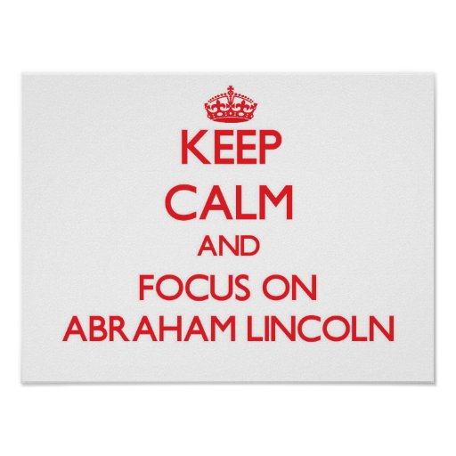Keep Calm and focus on Abraham Lincoln Posters