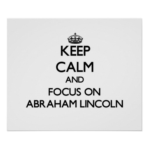 Keep Calm and focus on Abraham Lincoln Print