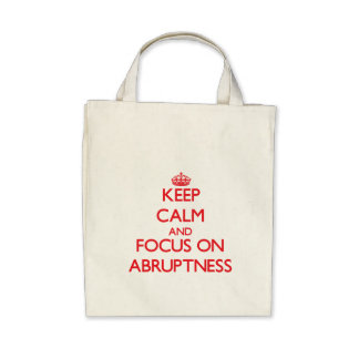 Keep calm and focus on ABRUPTNESS Bags