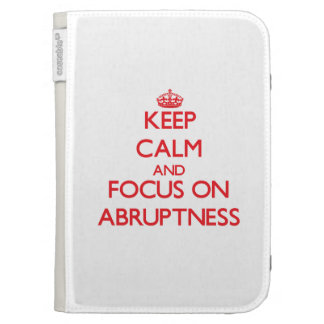 Keep calm and focus on ABRUPTNESS Kindle Covers