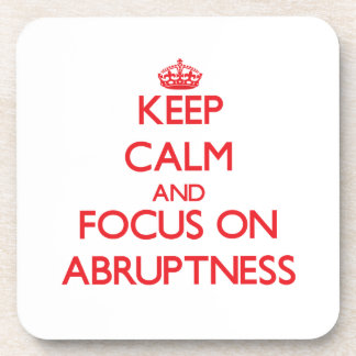 Keep calm and focus on ABRUPTNESS Drink Coasters