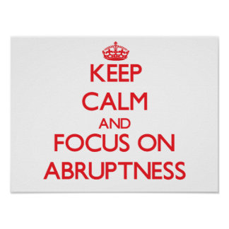 Keep calm and focus on ABRUPTNESS Poster
