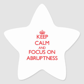 Keep calm and focus on ABRUPTNESS Star Stickers