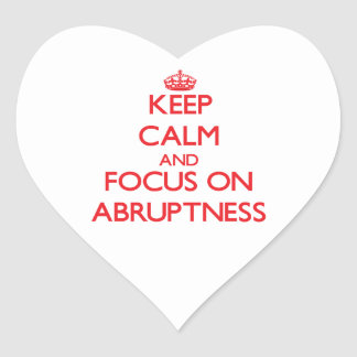 Keep calm and focus on ABRUPTNESS Heart Stickers