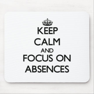 Keep Calm And Focus On Absences Mouse Pad