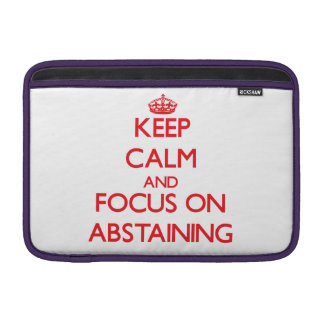 Keep calm and focus on ABSTAINING Sleeve For MacBook Air