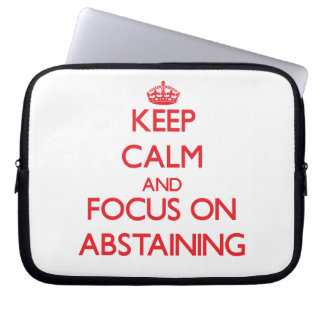 Keep calm and focus on ABSTAINING Laptop Sleeve