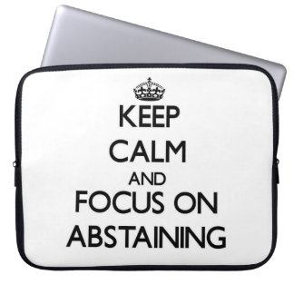 Keep Calm And Focus On Abstaining Laptop Computer Sleeves