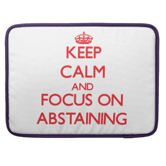 Keep calm and focus on ABSTAINING Sleeve For MacBooks