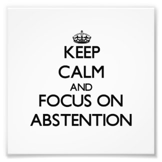 Keep Calm And Focus On Abstention Photo Print