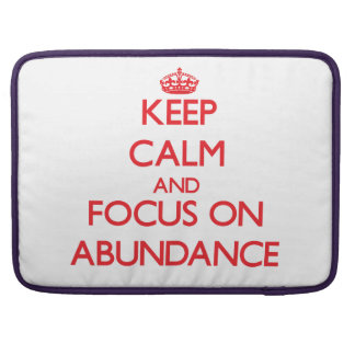 Keep calm and focus on ABUNDANCE Sleeves For MacBook Pro