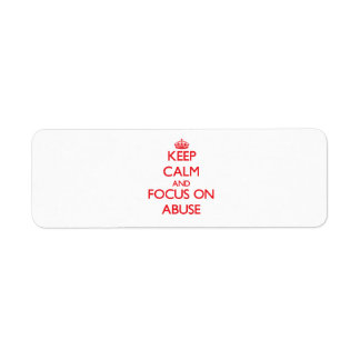 Keep calm and focus on ABUSE Return Address Label