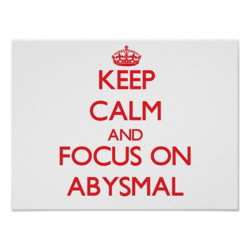Keep calm and focus on ABYSMAL Posters