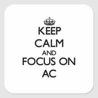 Keep Calm And Focus On Ac Square Sticker
