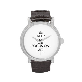 Keep Calm And Focus On Ac Wrist Watches