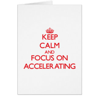 Keep calm and focus on ACCELERATING Greeting Cards