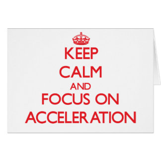 Keep calm and focus on ACCELERATION Greeting Cards