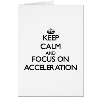 Keep Calm And Focus On Acceleration Greeting Card