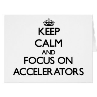 Keep Calm And Focus On Accelerators Cards