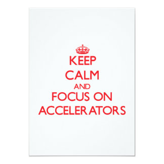 Keep calm and focus on ACCELERATORS Invites