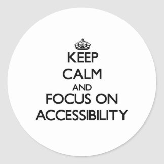Keep Calm And Focus On Accessibility Classic Round Sticker