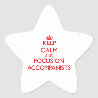 Keep calm and focus on ACCOMPANISTS Star Stickers