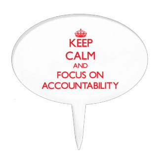 Keep calm and focus on ACCOUNTABILITY Cake Topper