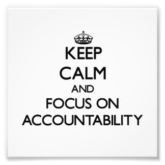 Keep Calm And Focus On Accountability Photographic Print