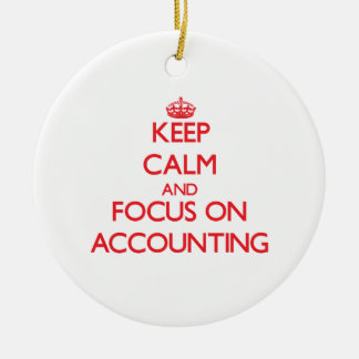 Keep calm and focus on ACCOUNTING Ornaments